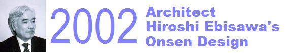 Architect Hiroshi Ebisawa's Onsen Design 2002
